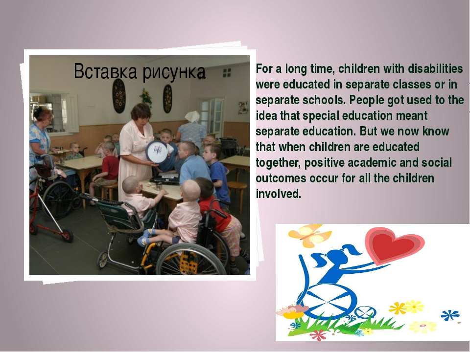 For a long time, children with disabilities were educated in separate classes...