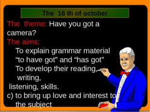 """The theme: Have you got a camera? The aims: To explain grammar material """"to"""