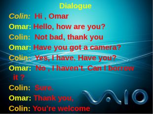 Dialogue Colin: Hi , Omar Omar: Hello, how are you? Colin: Not bad, thank you