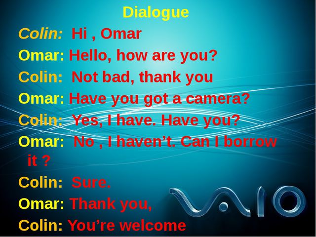 Dialogue Colin: Hi , Omar Omar: Hello, how are you? Colin: Not bad, thank you...