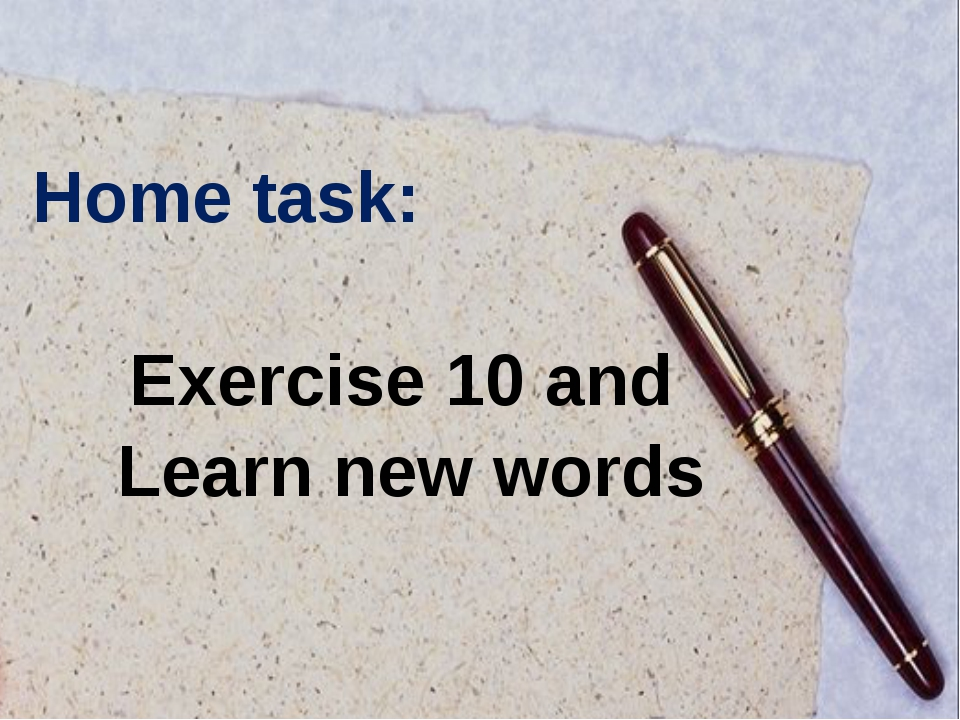 Home task: Exercise 10 and Learn new words