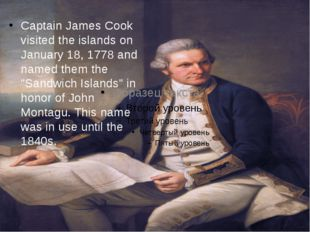 Captain James Cook visited the islands on January 18, 1778 and named them the