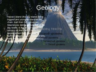 Geology Hawaiʻi island (the Big Island) is the biggest and youngest island in