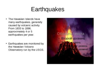 Earthquakes The Hawaiian Islands have many earthquakes, generally caused by v