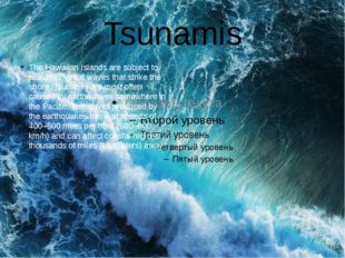 Tsunamis The Hawaiian Islands are subject to tsunamis, great waves that strik