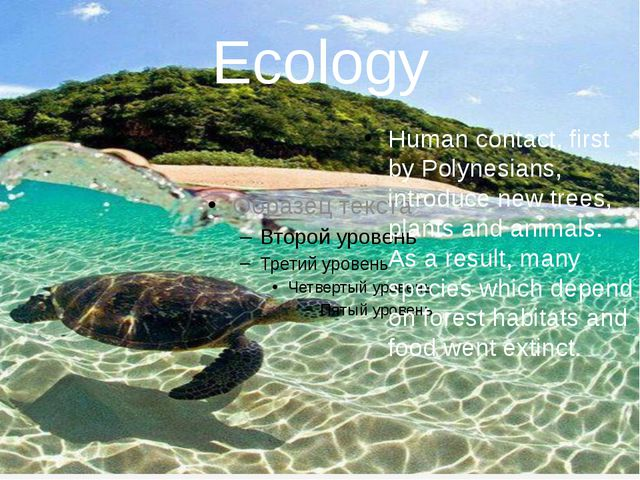 Ecology Human contact, first by Polynesians, introduce new trees, plants and...