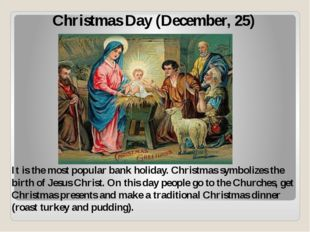 Christmas Day (December, 25) It is the most popular bank holiday. Christmas s