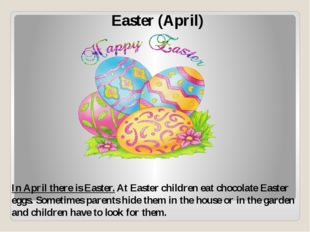 Easter (April) In April there is Easter. At Easter children eat chocolate Eas
