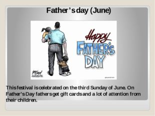 Father's day (June) This festival is celebrated on the third Sunday of June.