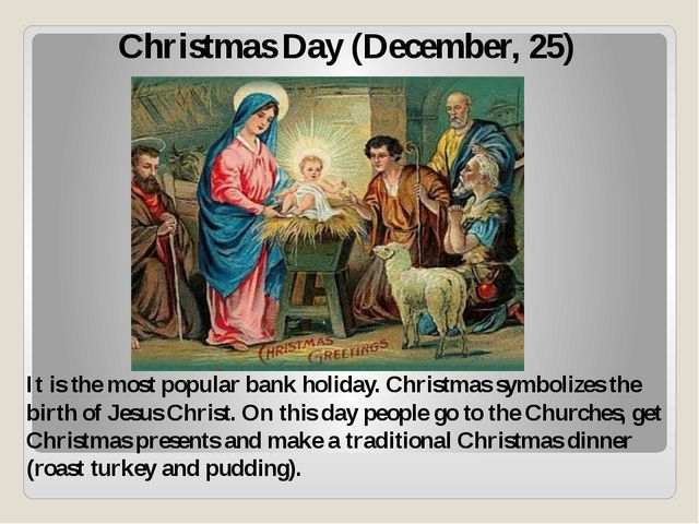 Christmas Day (December, 25) It is the most popular bank holiday. Christmas s...