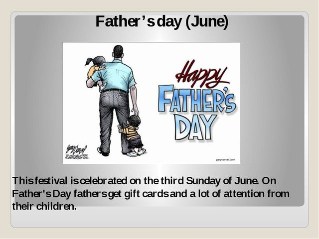 Father's day (June) This festival is celebrated on the third Sunday of June....