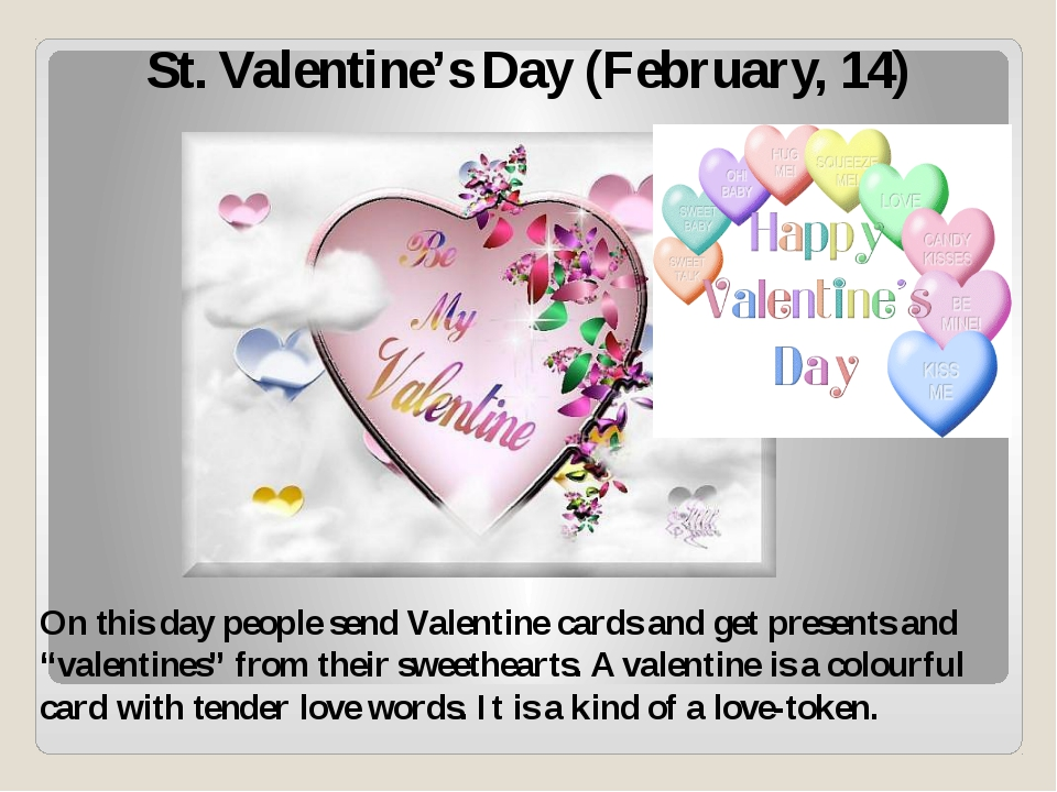 St. Valentine's Day (February, 14) On this day people send Valentine cards an...