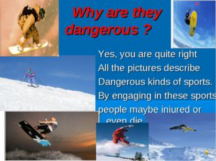 Why are they dangerous ? Yes, you are quite right All the pictures describe