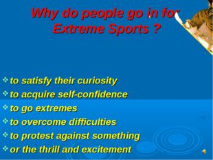 Why do people go in for Extreme Sports ? to satisfy their curiosity to acquir