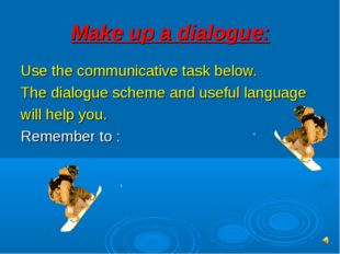 Make up a dialogue: Use the communicative task below. The dialogue scheme and