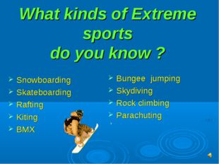 What kinds of Extreme sports do you know ? Snowboarding Skateboarding Raftin