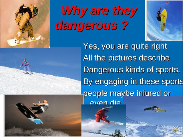Why are they dangerous ? Yes, you are quite right All the pictures describe...