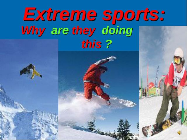 Extreme sports: Why are they doing this ?