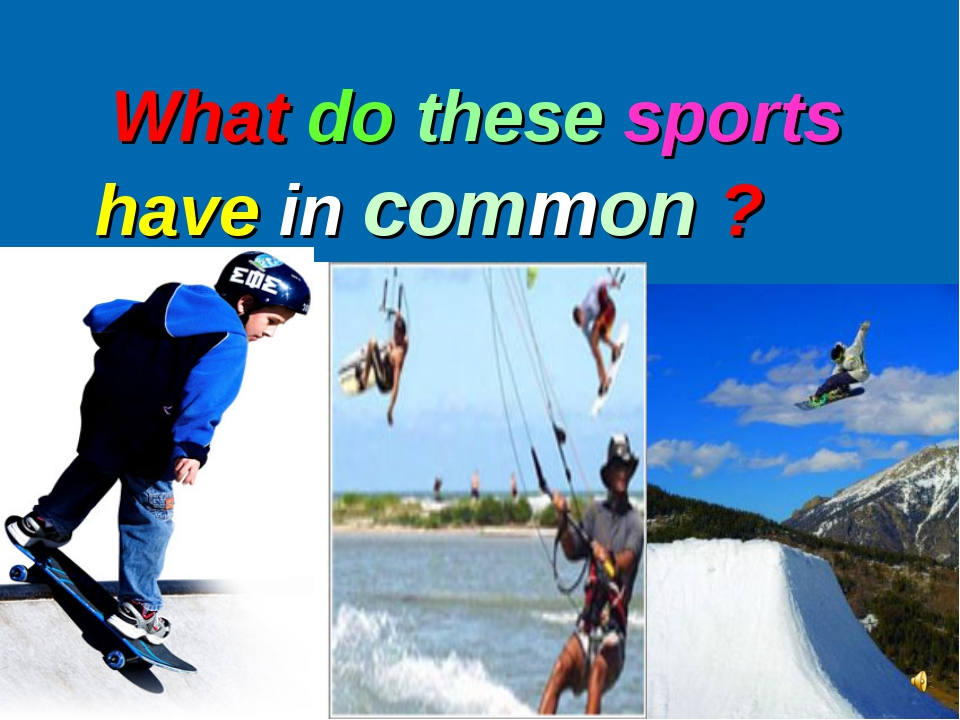 What do these sports have in common ?