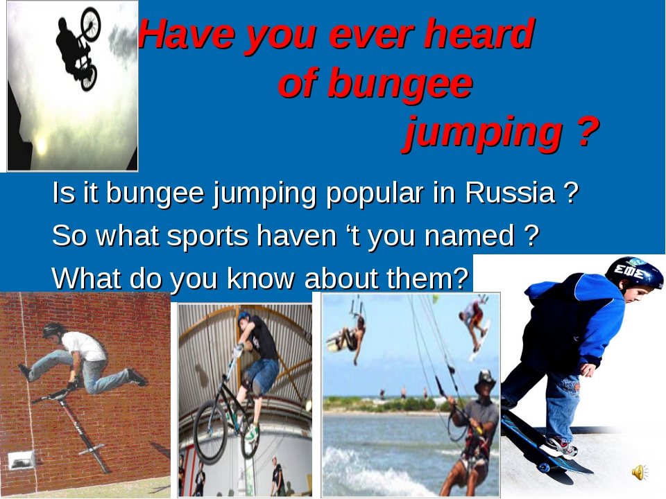 Have you ever heard 	 of bungee 					jumping ? Is it bungee jumping popular i...