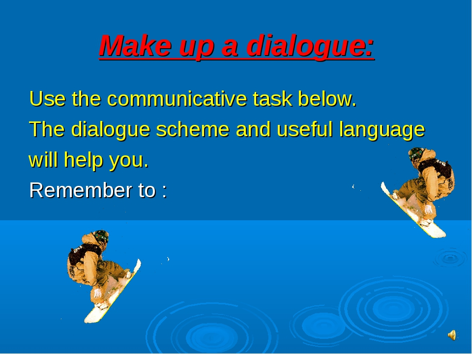 Make up a dialogue: Use the communicative task below. The dialogue scheme and...