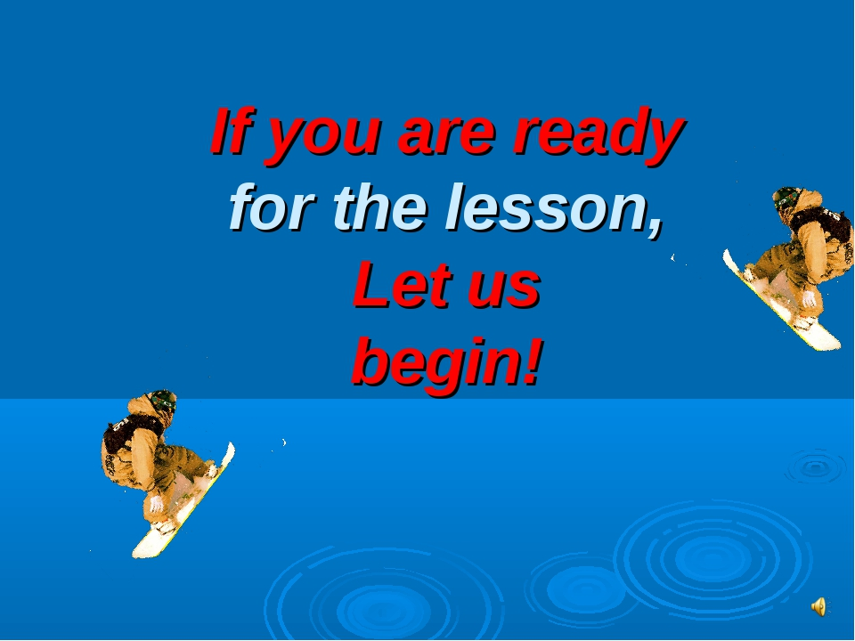 If you are ready for the lesson, Let us begin!
