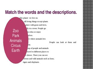 Match the words and the descriptions. - The planet we live on. - all living t
