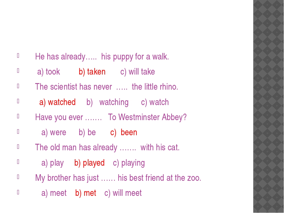 He has already….. his puppy for a walk. a) took b) taken c) will take The sci...