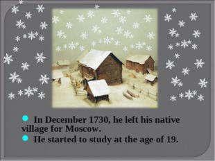 In December 1730, he left his native village for Moscow. He started to study