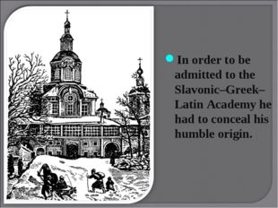In order to be admitted to the Slavonic–Greek–Latin Academy he had to concea