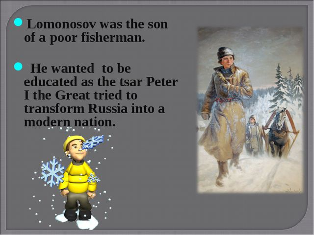 Lomonosov was the son of a poor fisherman. He wanted to be educated as the ts...