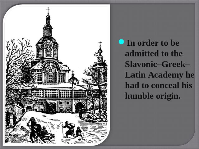 In order to be admitted to the Slavonic–Greek–Latin Academy he had to concea...