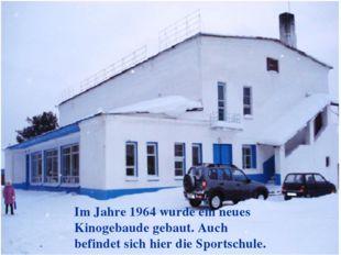 Im Jahre 1964 wurde ein neues Kinogebaude gebaut. Auch befindet sich hier die