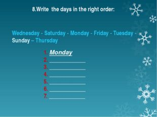 Wednesday - Saturday - Monday - Friday - Tuesday - Sunday – Thursday 1. Monda