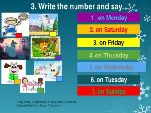 3. Write the number and say. 1. on Monday 2. on Saturday 3. on Friday 6. on T