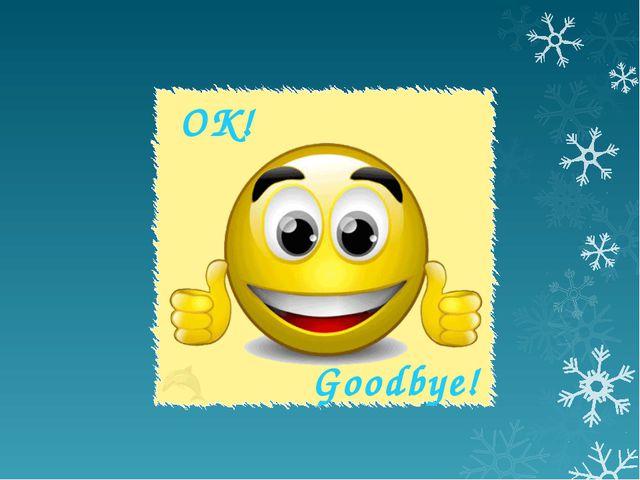 OK! Goodbye!