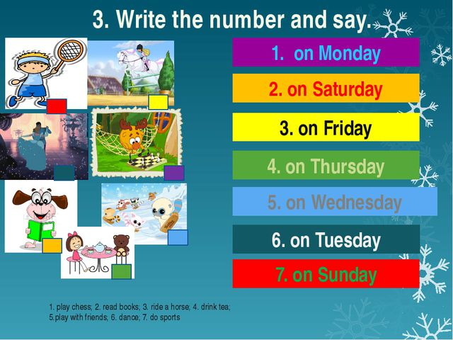 3. Write the number and say. 1. on Monday 2. on Saturday 3. on Friday 6. on T...