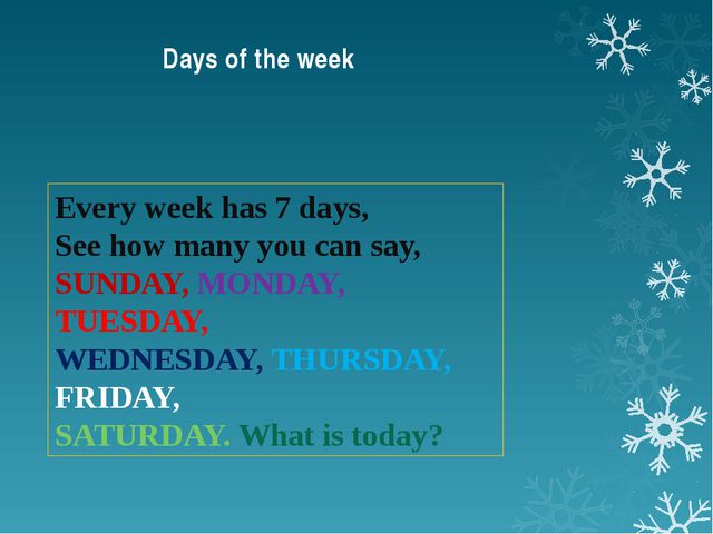 Days of the week Every week has 7 days, See how many you can say, SUNDAY, MON...