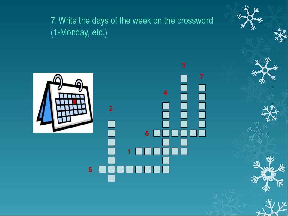 7. Write the days of the week on the crossword (1-Monday, etc.)