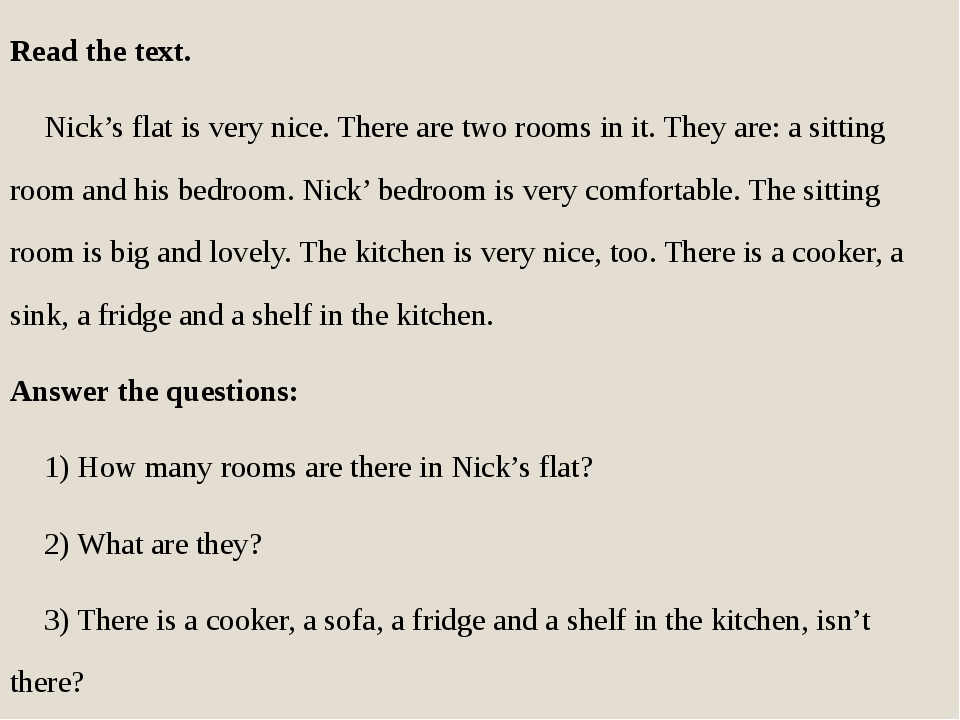 Read the text. Nick's flat is very nice. There are two rooms in it. They ar...