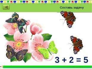 Составь задачу 3 + 2 = 5