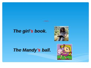 Possessive Case 'S - тәуелдік жалғауы The girl's book. The Mandy's ball.
