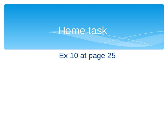 Ex 10 at page 25 Home task