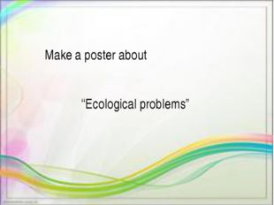 "Make a poster about ""Ecological problems"""