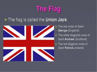 The Flag The flag is called the Union Jack The red cross of Saint George (Eng