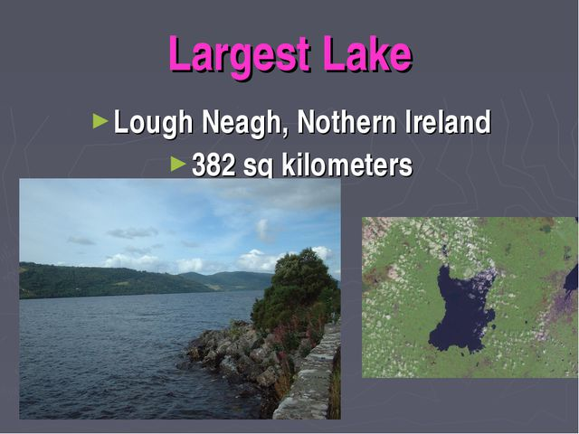 Largest Lake Lough Neagh, Nothern Ireland 382 sq kilometers