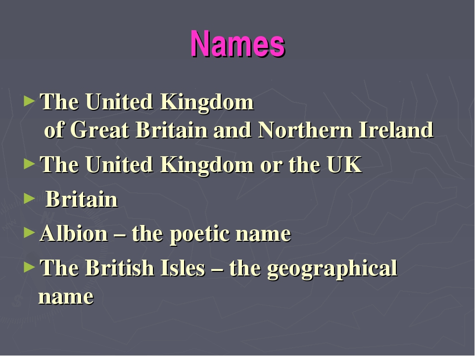 Names The United Kingdom of Great Britain and Northern Ireland The United Kin...
