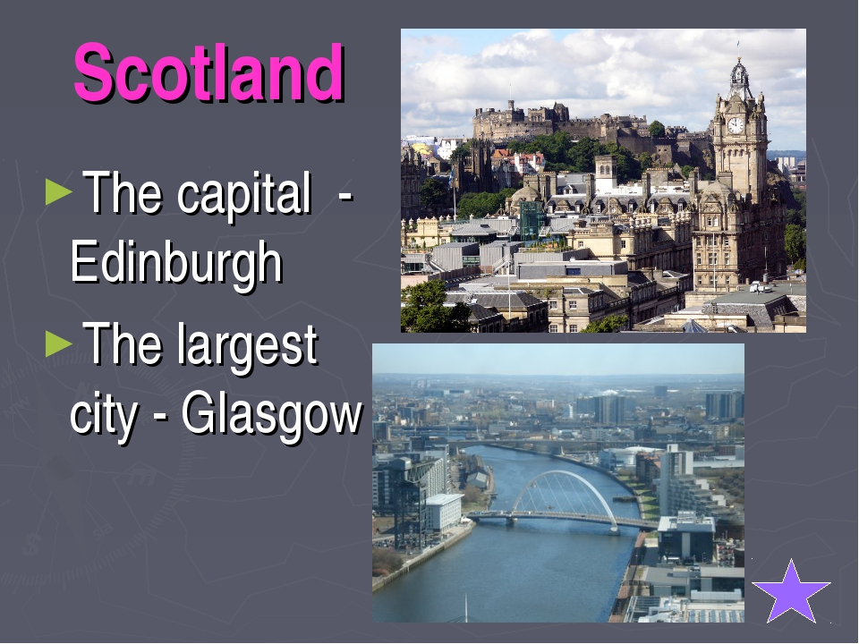 Scotland The capital - Edinburgh The largest city - Glasgow
