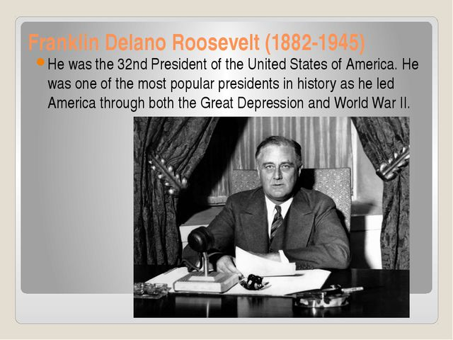 Franklin Delano Roosevelt (1882-1945) He was the 32nd President of the United...