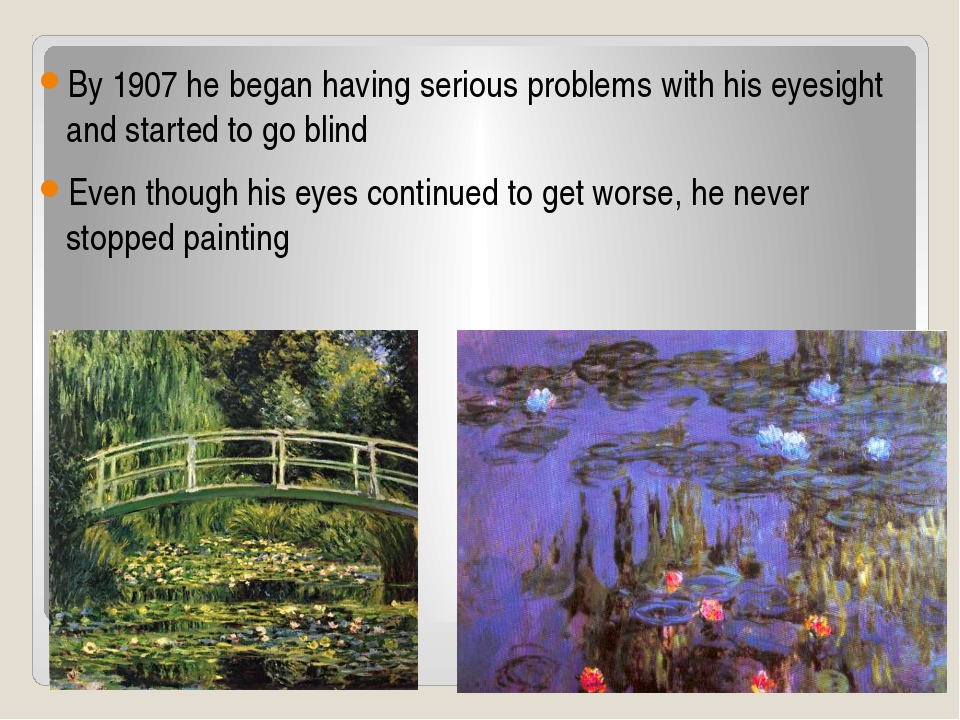 By 1907 he began having serious problems with his eyesight and started to go...